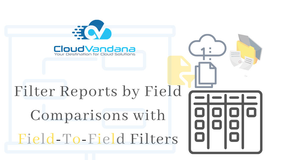 Filter Reports by Field Comparisons with Field-To-Field Filters