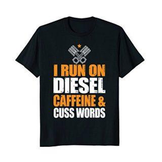 Run On Diesel, Caffeine, Cuss Words, Turbo Diesel T Shirt