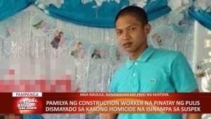 PAMPANGA | Pamilya ng construction worker na pinatay ng pulis, dismayado sa kasong homicide na isinampa ng suspek