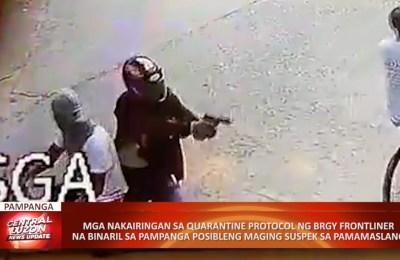 Mga nakairingan sa quarantine protocol ng barangay frontliner na binaril sa Pampanga, posibleng maging suspek sa pamamaslang