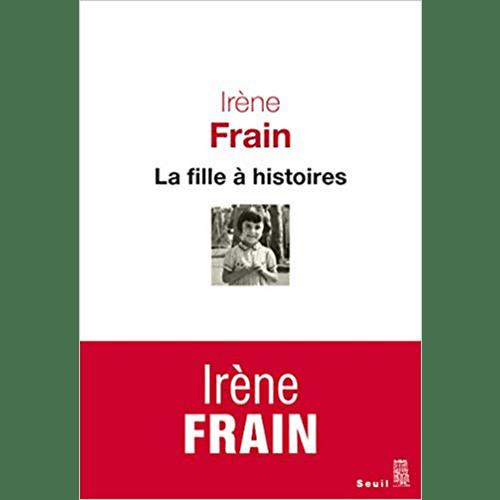 Irène Frain - La fille à histoires - Editions seuil