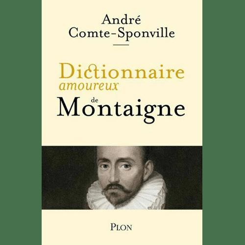 André Comte-Sponville - Dictionnaire Amoureux de Montaigne - éditions Plon