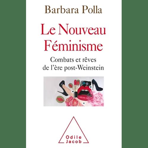 barbara polla - le nouveau féminisme - éditions odile jacob