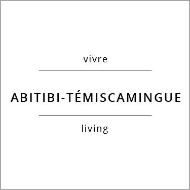Vivre Abitibi-Témiscamingue Living