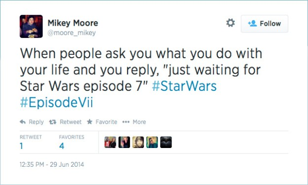 "@moore_mikey: When people ask you what you do with your life and you reply, ""just waiting for Star Wars episode 7"" #StarWars #EpisodeVii"