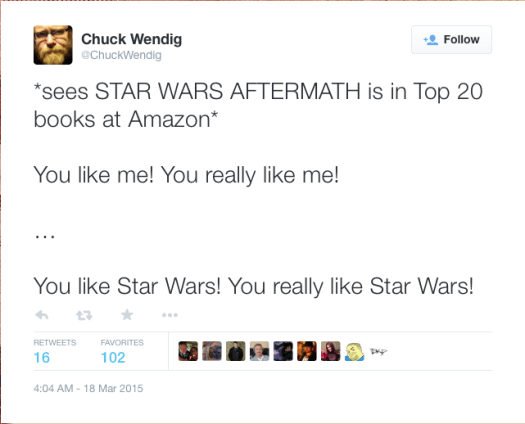 @ChuckWendig: *sees STAR WARS AFTERMATH is in Top 20 books at Amazon*  You like me! You really like me!  …  You like Star Wars! You really like Star Wars!
