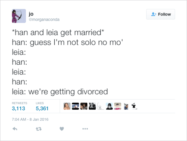 @morganaconda: *han and leia get married* han: guess I'm not solo no mo' leia: han: leia: han: leia: we're getting divorced