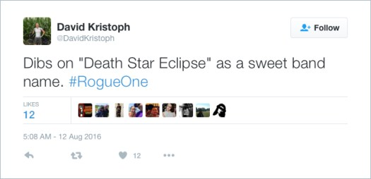 "@DavidKristoph: Dibs on ""Death Star Eclipse"" as a sweet band name. #RogueOne"