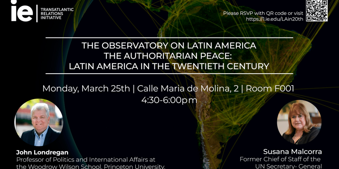 Observatory on Latin America: The Authoritarian Peace - Latin America in the Twentieth Century  - IE School of Global and Public Affairs