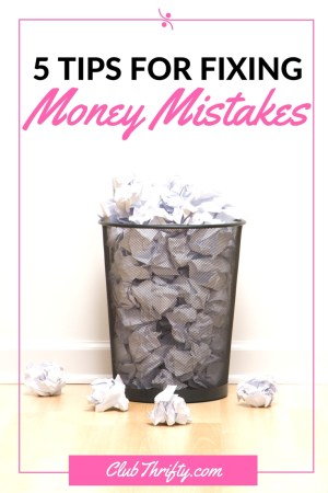 Everybody makes financial mistakes. How you deal with them sets you up for success or failure. Here are five tips for fixing your money problems.