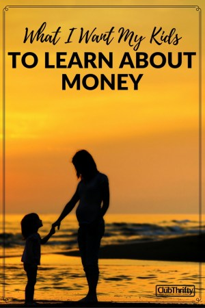 My mom taught me many lessons about money that have served me well. I hope to do the same. Here are a few things I want my kids to know about money.