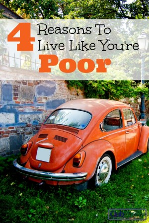 Are you scared your kids might become spoiled brats? Sounds like it's time for you to live like you're poor and adopt a frugal lifestyle. Here's why!