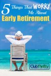 5 Things That Worry Me About Early Retirement