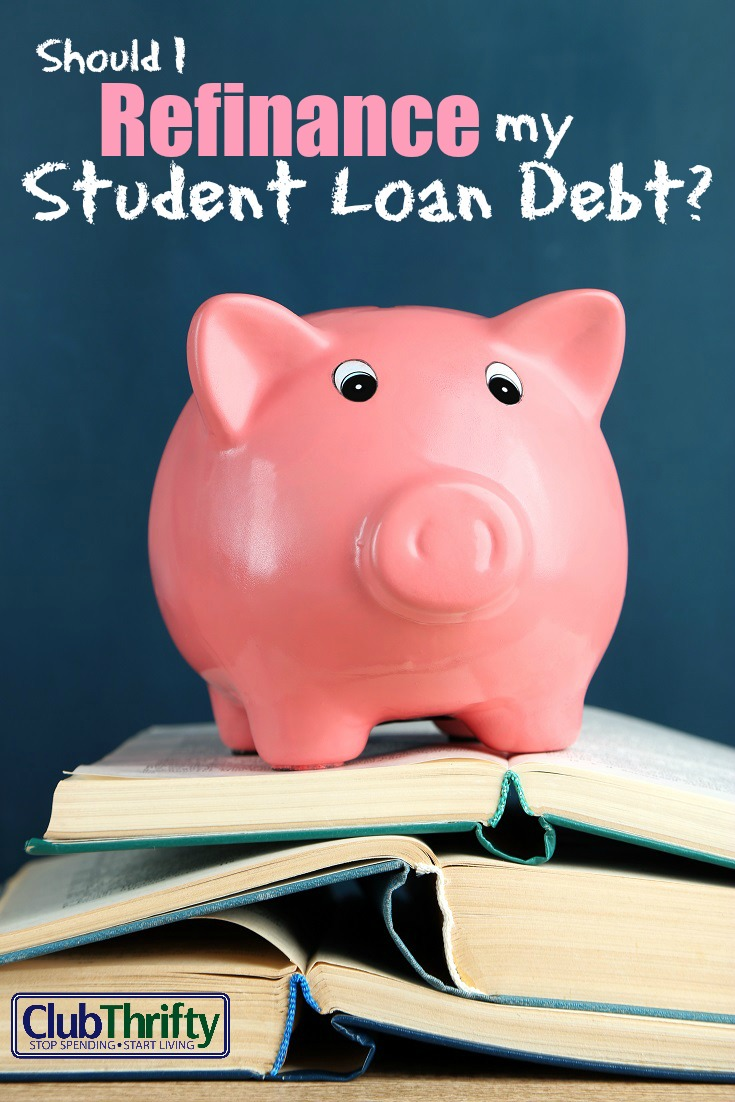 Should I Refinance My Student Loans? | Club Thrifty