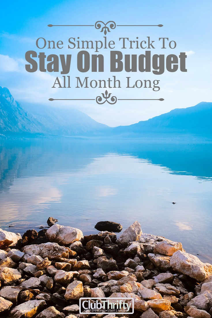 One Simple Trick to Help You Stay On Budget All Month Long