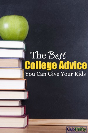 "With college costs and debt at record levels, your kids need more from you than ""follow your dreams."" Here's the best college advice you can give them."