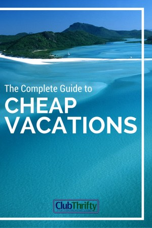 Complete cheap vacations guide