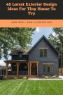 45 Latest Exterior Design Ideas For Tiny House To Try