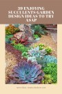 39 Enjoying Succulents Garden Design Ideas To Try Asap