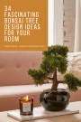 34 Fascinating Bonsai Tree Design Ideas For Your Room
