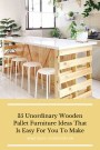 35 Unordinary Wooden Pallet Furniture Ideas That Is Easy For You To Make