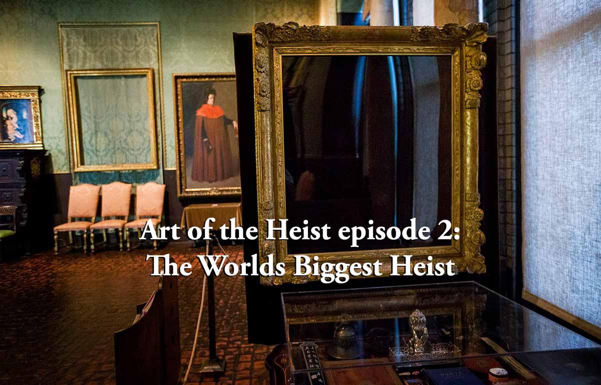 Art of the Heist episode 2 – The World's Biggest Heist