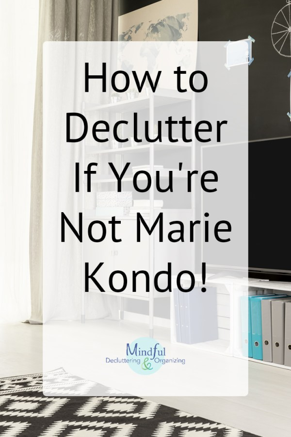 You can declutter & organize your home even if Marie Kondo's big-purge method doesn't work for you. There's nothing wrong with a slower pace. Learn how: