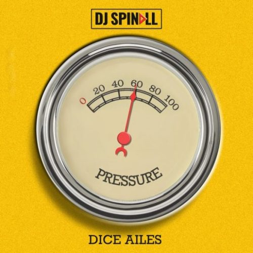 DJ Spinall – Pressure ft. Dice Ailes || Download Mp3
