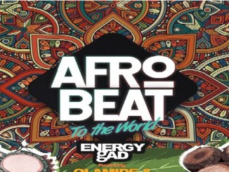 Energy Gad ft. Olamide & Pepenazi – Afrobeat To The World