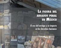 Publicación CMDPDH : «La Figura del Arraigo Penal en México»