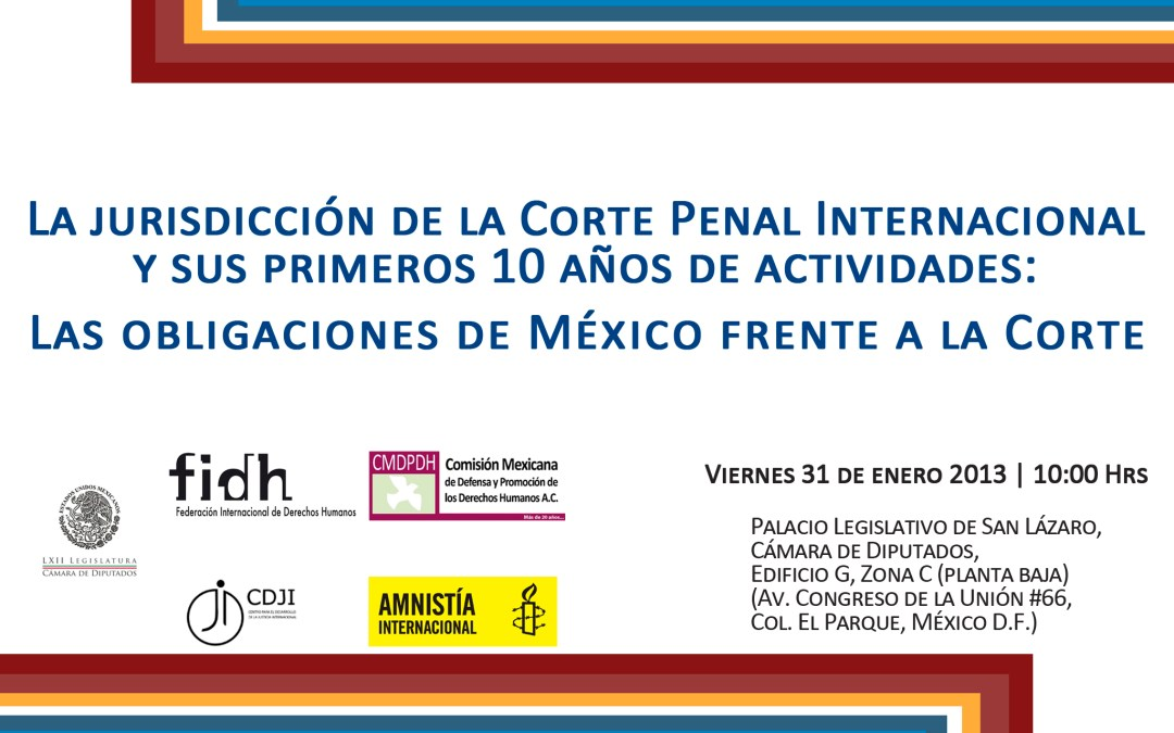 """""""La jurisdicción de la CPI y sus primeros 10 años de actividades: Las obligaciones de México frente a la Corte"""""""