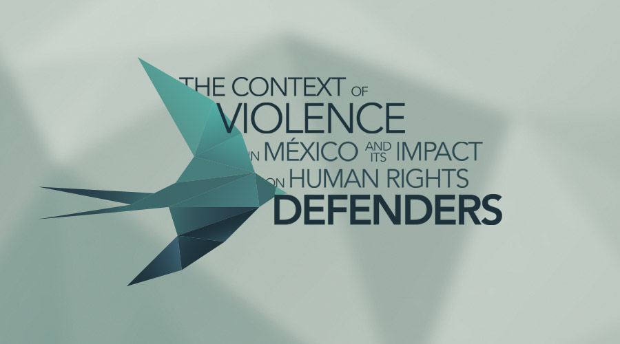The Context of Violence in Mexico and its Impact on Human Rights Defenders