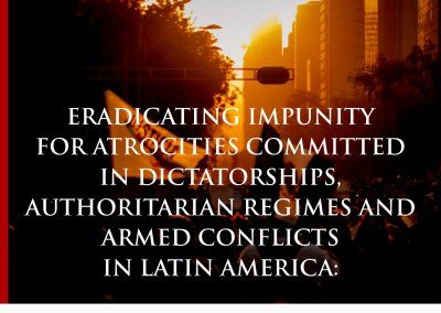 Eradicating impunity for atrocities committed in dictatorships, authoritarian regimes and armed conflicts in Latin America: Challenges and good practicesin Argentina, Chile, Colombia, Guatemala and Peru