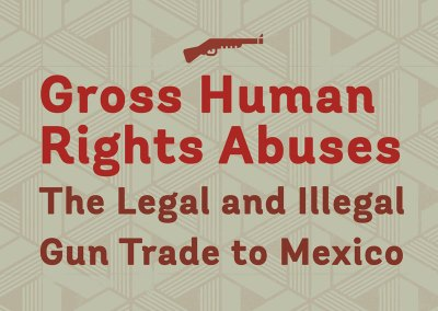 Gross human rights abuses: The legal and illegal gun trade to Mexico