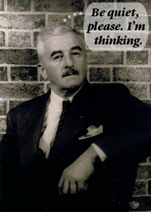 "William Faulkner with thought bubble: ""Be quiet, please. I'm thinking."""