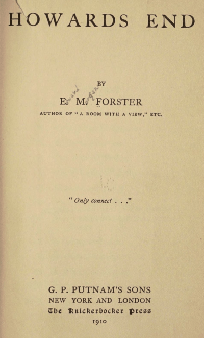 """Title page for the first American edition of Howards End, by E. M. Forster, author of """"A Room with a View,"""" etc. """"Only connect . . ."""" G. P. Putnam's Sons, New York and London, The Knickerbocker Press, 1910"""