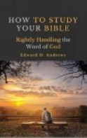 HOW TO STUDY YOUR BIBLE: Rightly Handling the Word of God