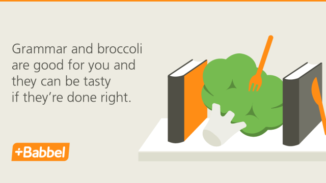 Why grammar (and broccoli) are good for you