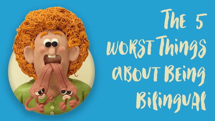 The 5 Worst Things About Being Bilingual