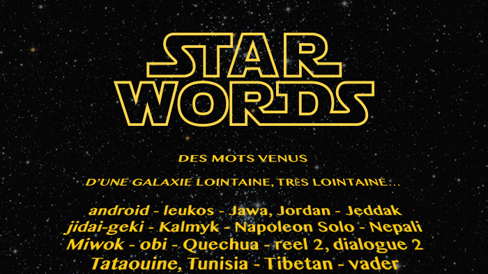 STAR WORDS : aux origines du vocabulaire Star Wars