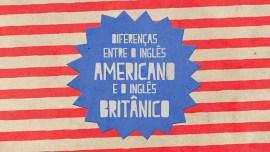 Quais as diferenças entre o inglês britânico e o americano?