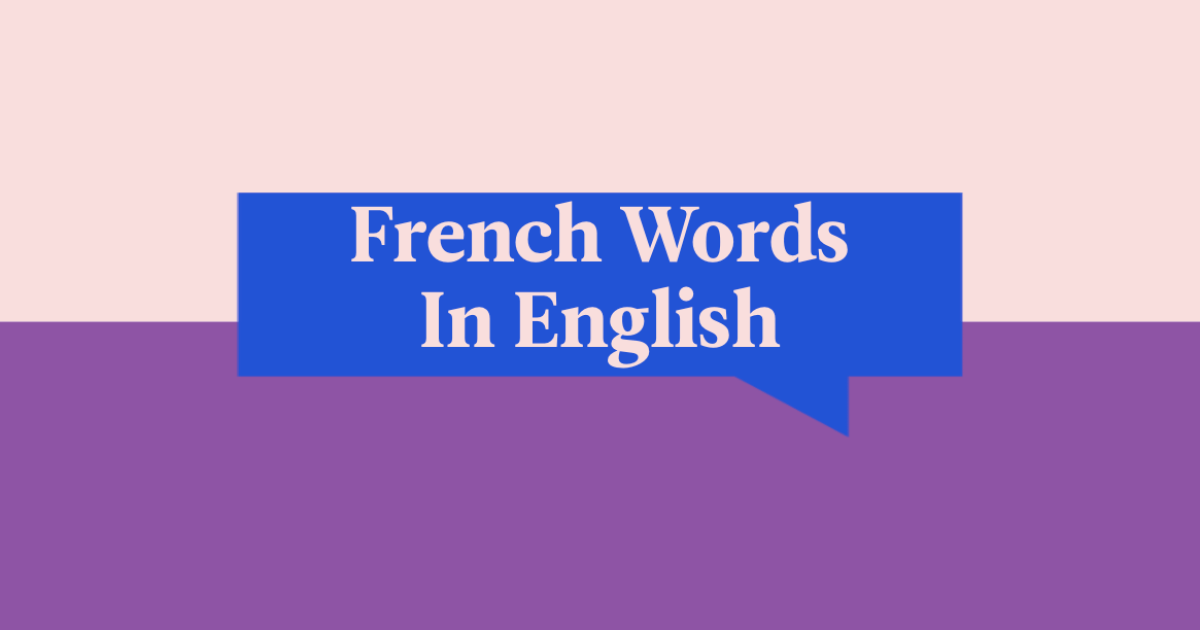 31 French Words In English That We Use All The Time | Babbel Magazine