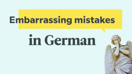 The 7 Most Common Embarrassing Mistakes That English Speakers Make in German — And How to Avoid Them!