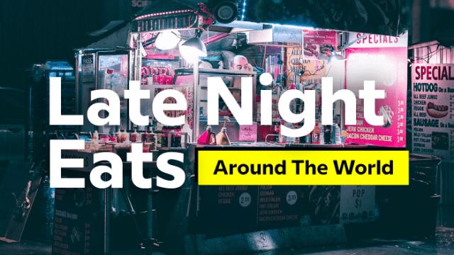 Late Night Eats Around The World