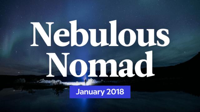 Your Monthly Nebulous Nomad Forecast: January 2018