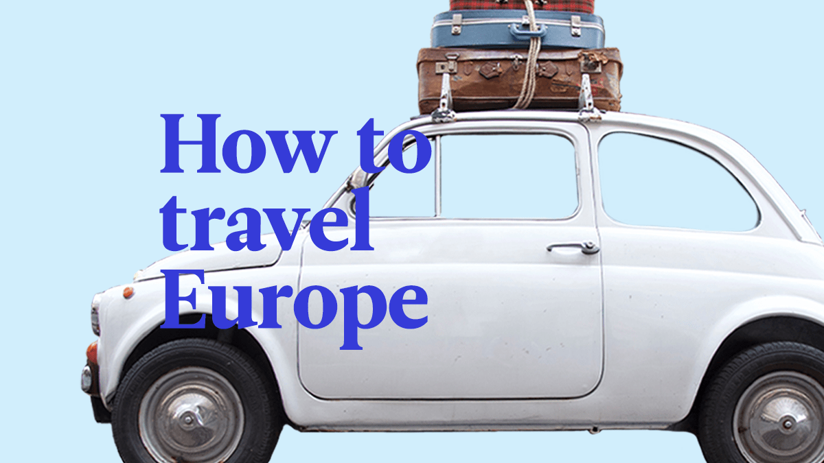 The Complete Guide For Traveling To (And Through) Europe