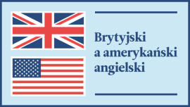 Brytyjski vs. amerykański angielski – najważniejsze różnice
