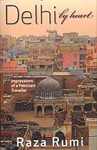 Delhi By Heart: Impressions Of A Pakistani Traveller