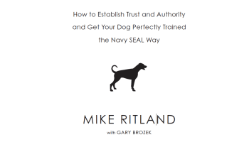 "Navy SEAL Dog Training Tips for Dog Owners Everywhere: ""Team Dog"" By Mike Ritland"