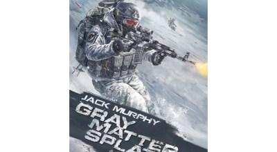 Pre-Order Gray Matter Splatter, a new military thriller by Jack Murphy